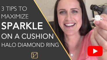 3 Tips To Maximize Sparkle On A Cushion Halo Diamond Ring